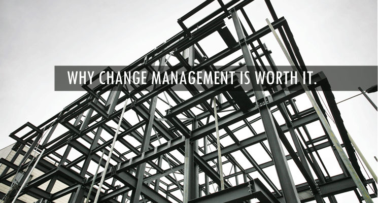 Why Change Management is Worth It Organizational Strategy