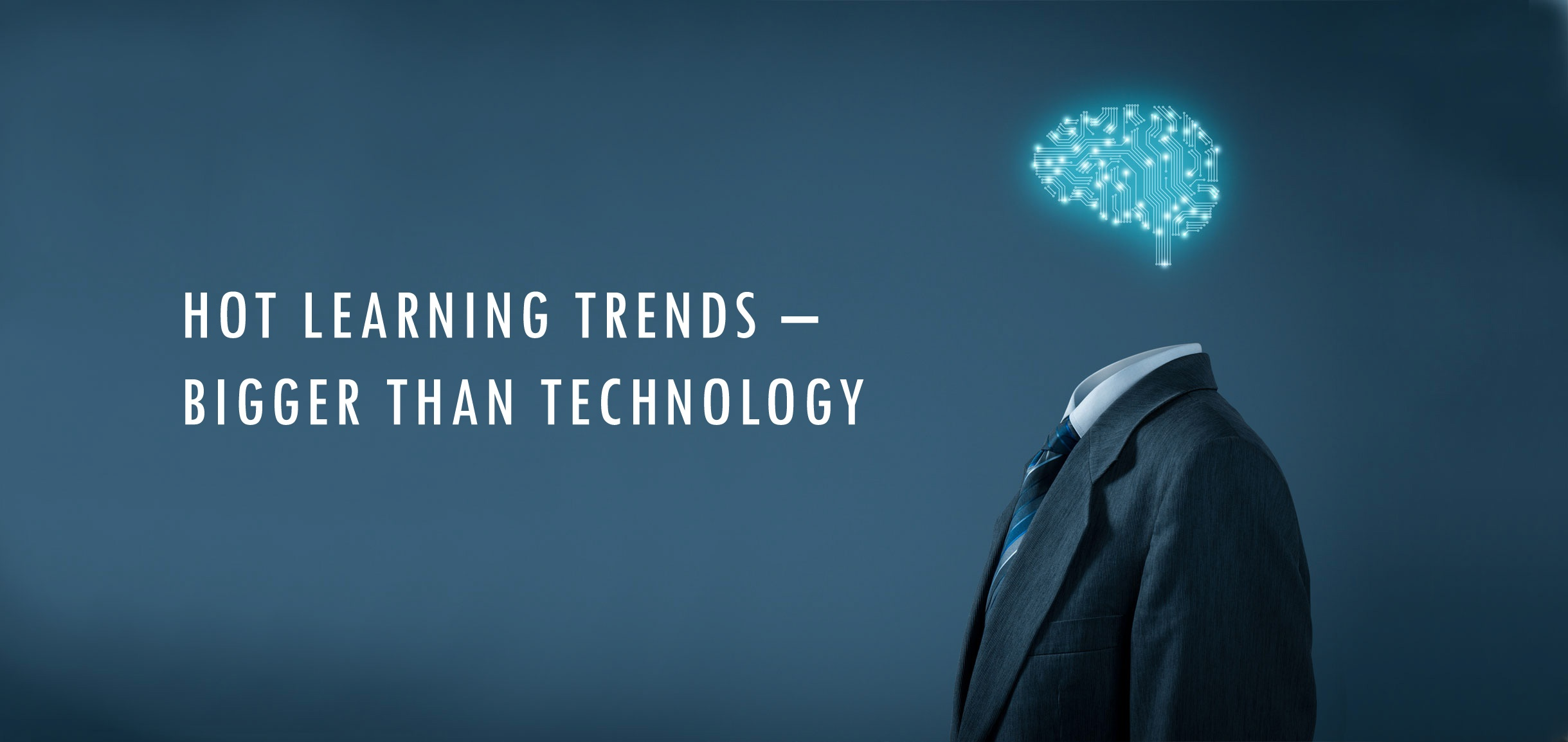Hot_learning trends bigger than technology.jpg
